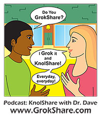 GrokShare.com - KnolShare with Dr. Dave Podcast